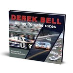 Derek Bell - All my Porsche races. By Derek Bell and Richard Heseltine.
