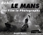 Behind LeMans. The Film in Photographs. By Michael Keyser.