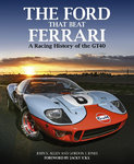 The Ford that beat Ferrari. A Racing History of the GT40.