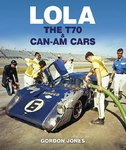 Lola - The T70 and Can-Am Cars. By Gordon Jones.